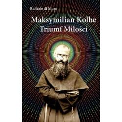 Maksymilian Kolbe Triumf miłości