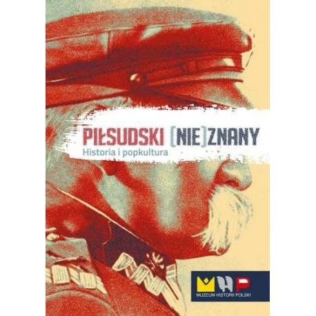 Piłsudski (nie)znany. Historia i popkultura