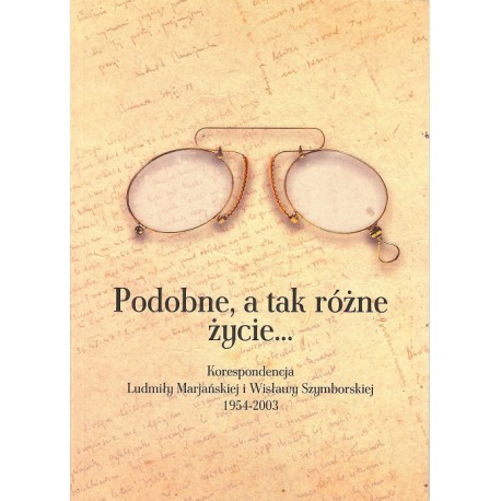 Podobne, a tak różne życie...Korespondencja L. Marjańskiej i W. Szymborskiej 1954-2003