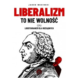 Liberalizm to nie wolność czyli libertarianizm dla rozsądnych