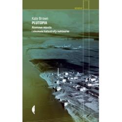 Plutopia Atomowe miasta i nieznane katastrofy nuklearne Wyd.2