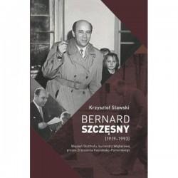 Bernard Szczęsny (1919-1993) Więzień Stutthofu, burmistrz Wejherowa, prezes Zrzeszenia Kaszubsko-Pomorskiego