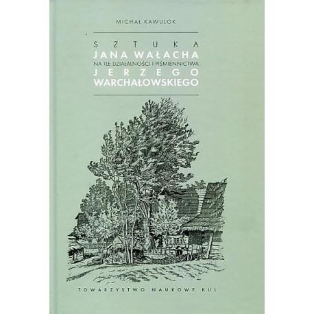 Sztuka Jana Wałacha na tle działąlności i piśmiennictwa Jerzego Warchałowskiego