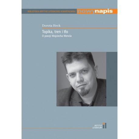 Topika, tren i tło. O poezji Wojciecha Wencla