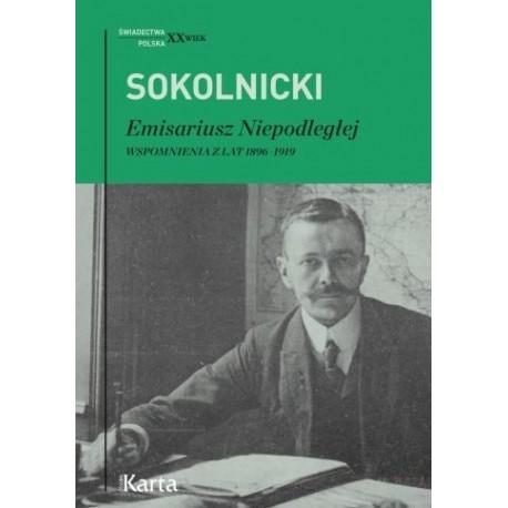 Emisariusz Niepodległej. Wspomnienia z lat 1896-1919