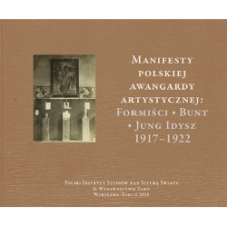 Manifesty polskiej awangardy artystycznej: Formiści - Bunt - Jung Idysz 1917-1922