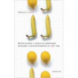 Metaforyczność w dyskursie genderowym polskiego literaturoznawstwa po 1989 roku
