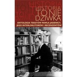 Historia to nie dziwka Antologia tekstów Pawła Jasienicy, jego interlokutorów i recenzentów