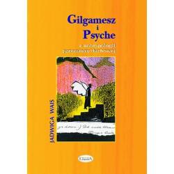 Gilgamesz i Psyche. Z antropologii przemiany duchowej