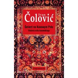 Śmierć na Kosowym Polu. Historia mitu kosowskiego