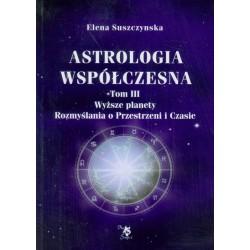 Astrologia współczesna Tom III Wyższe planety Rozmyślania o Przestrzeni i Czasie