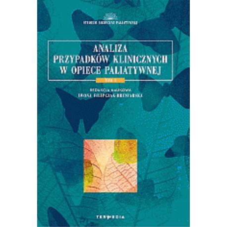 Analiza przypadków klinicznych w opiece paliatywnej. Tom 1