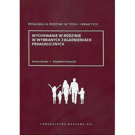 Wychowanie w rodzinie w wybranych zagadnieniach pedagogicznych
