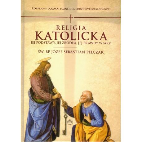 Religia katolicka. Jej podstawy, jej źródła i jej prawdy wiary