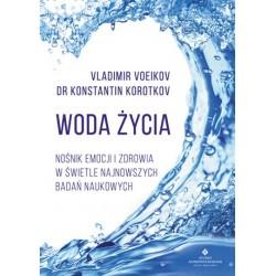 Woda życia. Nośnik emocji i zdrowia w świetle najnowszych badań naukowych