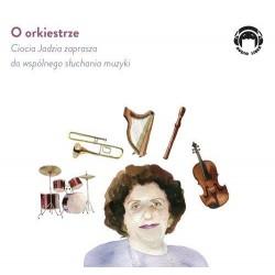 O orkiestrze - Ciocia Jadzia zaprasza do wspólnego słuchania muzyki (Audiobook)