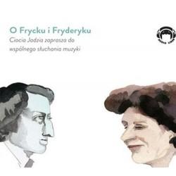 O FRYCKU I FRYDERYKU Ciocia Jadzia zaprasza do wspólnego słuchania muzyki (Audiobook)