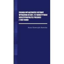 Zasada wyłączności ustawy wyrażona w Art. 217 Konstytucji Rzeczpospolitej Polskiej z 1997 Roku