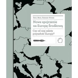 Nowe spojrzenie na Europę Środkową. Czy od niej zależy przyszłość Europy?