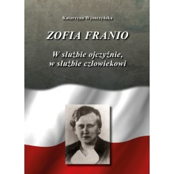 Zofia Franio w służbie ojczyźnie w służbie człowiekowi