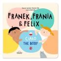 Franek, Frania & Felix. Ciało The body