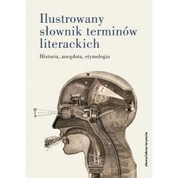 Ilustrowany słownik terminów literackich. Historia, anegdota, etymologia