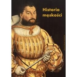 Historia męskości. Od starożytności do oświecenia. Wymyślanie męskości. Tom 1