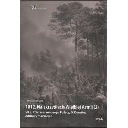 1812. Na skrzydłach Wielkiej Armii (2). VII K, K Schwarzenberga, Polacy, D. Durutte, oddziały marszowe