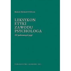 Leksykon etyki zawodu psychologa. 101 podstawowych pojęć