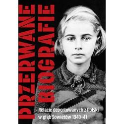 Przerwane biografie. Relacje deportowanych z Polski w głąb Sowietów 1940–41