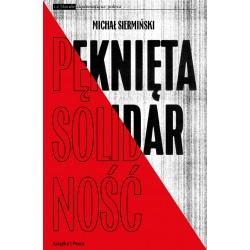 Pęknięta Solidarność. Inteligencja opozycyjna a robotnicy1964-1981