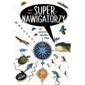 Supernawigatorzy Jak zwierzęta odnajdują drogę