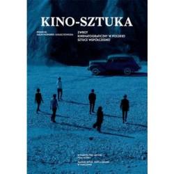 Kino-Sztuka. Zwrot kinematograficzny w polskiej sztuce współczesnej