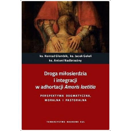 Droga miłosierdzia i integracji w adhortacji Amoris laetitia. Perspektywa dogmatyczna, moralna i pastoralna