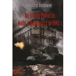 Na straży Pomorza. Walki o Bydgoszcz w 1945 r.