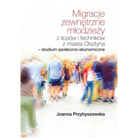 Migracje zewnętrzne młodzieży z liceów i techników z miasta Olsztyna. Studium społeczno-ekonomiczne