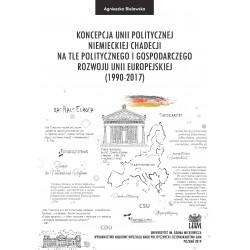 Koncepcja unii politycznej niemieckiej chadecji na tle politycznego i gospodarczego rozwoju Unii Europejskiej (1990–2017)