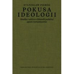 Pokusa ideologii. Studia i szkice o filozofii polskiej epoki romantyzmu