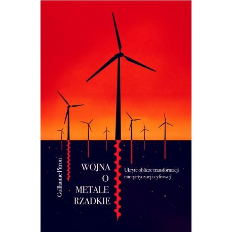 Wojna o metale rzadkie. Ukryte oblicze transformacji energetycznej i cyfrowej