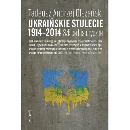 Ukraińskie stulecie 1914-2014. Szkice historyczne