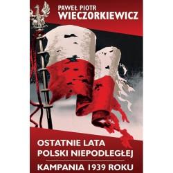 Ostatnie lata Polski Niepodległej. Kampania 1939 roku