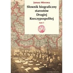 Słownik biograficzny starostów Drugiej Rzeczypospolitej. Tom 1