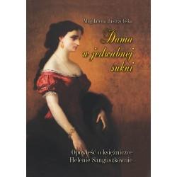 Dama w jedwabnej sukni. Opowieść o księżniczce Helenie Sanguszkównie