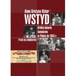 Wstyd. Krótka historia komunizmu w Polsce do 1945 r.