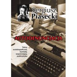 Autodenuncjacja. Teksty autobiograficzne, wywiady, rozmowy, autokomentarze, teksty publicystyczne