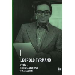 Leopold Tyrmand – pisarz, człowiek spektaklu, świadek epoki