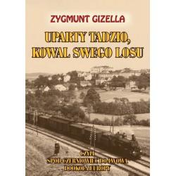 Uparty Tadzio, kowal swego losu, czyli spod Czerniowiec do Lwowa, dookoła Europy
