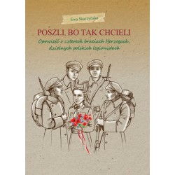 Poszli, bo tak chcieli. Opowieść o czterech braciach Herzogach, dzielnych polskich legionistach