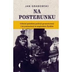 Na posterunku. Udział polskiej policji granatowej i kryminalnej w Zagładzie Żydów.