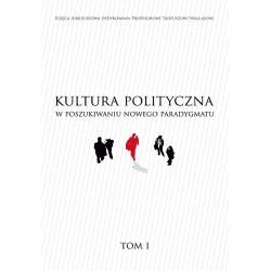Kultura polityczna w poszukiwaniu nowego paradygmatu. Tom 1